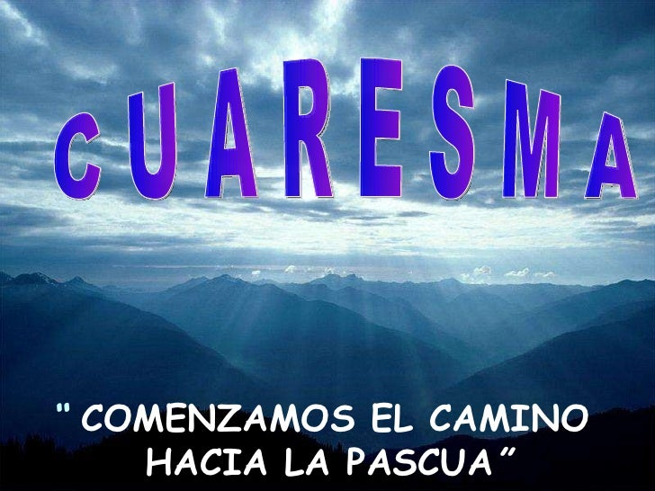 """  COMENZAMOS EL CAMINO  HACIA LA PASCUA "" C U A R E S M A"