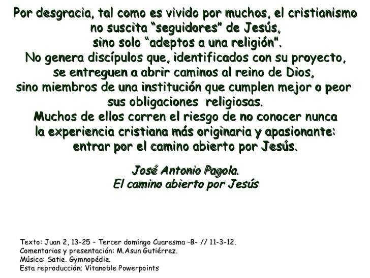 """Por desgracia, tal como es vivido por muchos, el cristianismo               no suscita """"seguidores"""" de Jesús,             ..."""