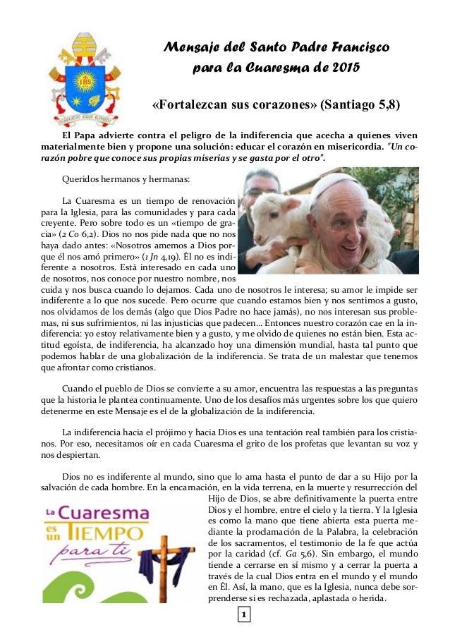 Mensaje del Santo Padre Francisco para la Cuaresma de 2015 «Fortalezcan sus corazones» (Santiago 5,8) El Papa advierte con...