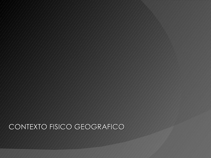 CONTEXTO FISICO GEOGRAFICO