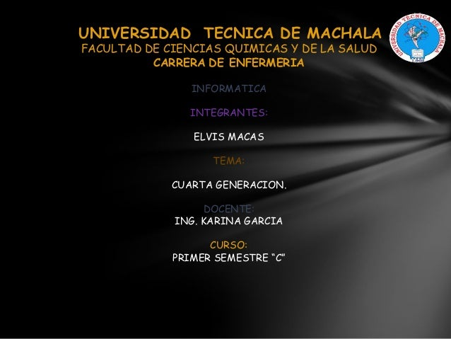UNIVERSIDAD TECNICA DE MACHALA FACULTAD DE CIENCIAS QUIMICAS Y DE LA SALUD CARRERA DE ENFERMERIA INFORMATICA INTEGRANTES: ...