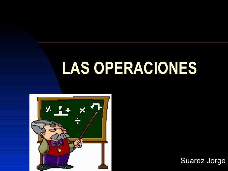 LAS OPERACIONES             Suarez Jorge