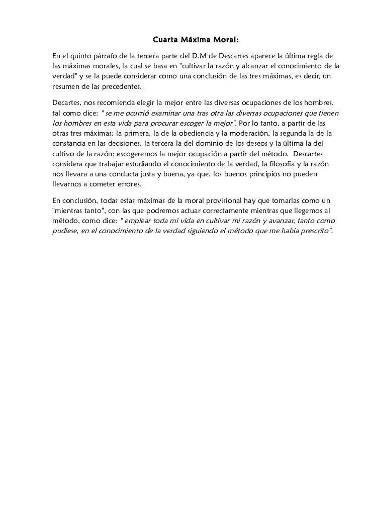 Cuarta Máxima Moral :En el quinto párrafo de la tercera parte del D.M de Descartes aparece la última regla delas máximas m...