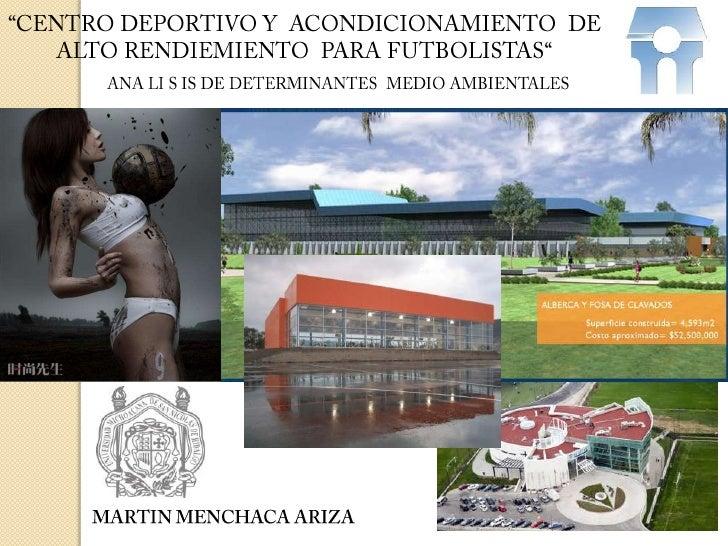 """""""CENTRO DEPORTIVO Y  ACONDICIONAMIENTO  DE ALTO RENDIEMIENTO  PARA FUTBOLISTAS""""<br />ANA LI S IS DE DETERMINANTES  MEDIO A..."""