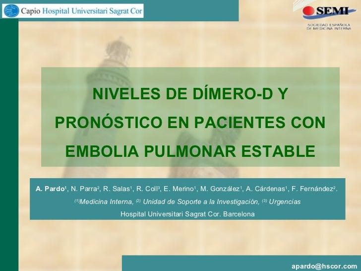 NIVELES DE DÍMERO-D Y PRONÓSTICO EN PACIENTES CON EMBOLIA PULMONAR ESTABLE A. Pardo 1 , N. Parra 2 , R. Salas 1 , R. Coll ...