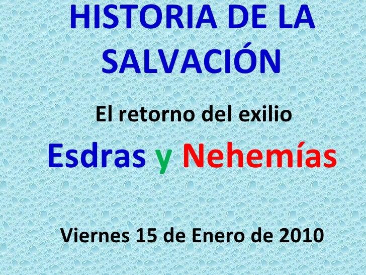 HISTORIA DE LA SALVACIÓN   El retorno del exilio  Esdras   y   Nehemías Viernes 15 de Enero de 2010