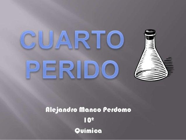 Alejandro Manco Perdomo           10º        Química