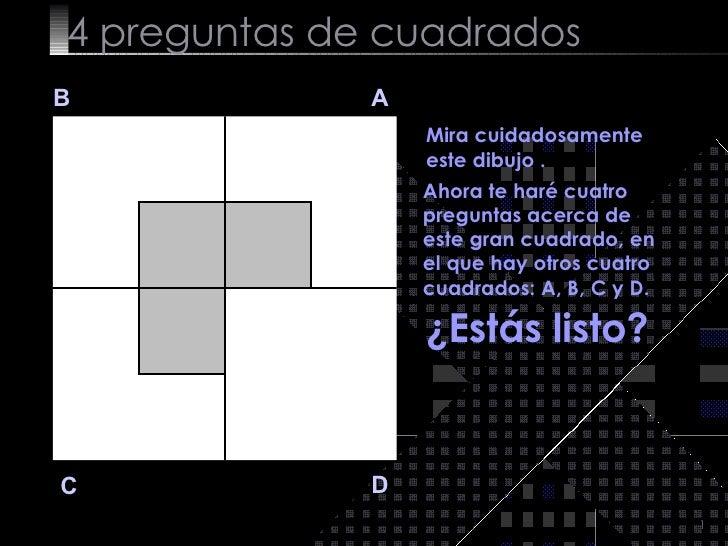 4  preguntas de cuadrados B A D C Mira cuidadosamente este dibujo . Ahora te haré cuatro preguntas acerca de este gran cua...