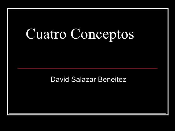 Cuatro Conceptos  David Salazar Beneitez