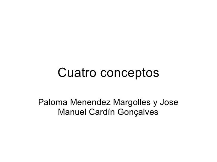 Cuatro conceptos Paloma Menendez Margolles y Jose Manuel Cardín Gonçalves