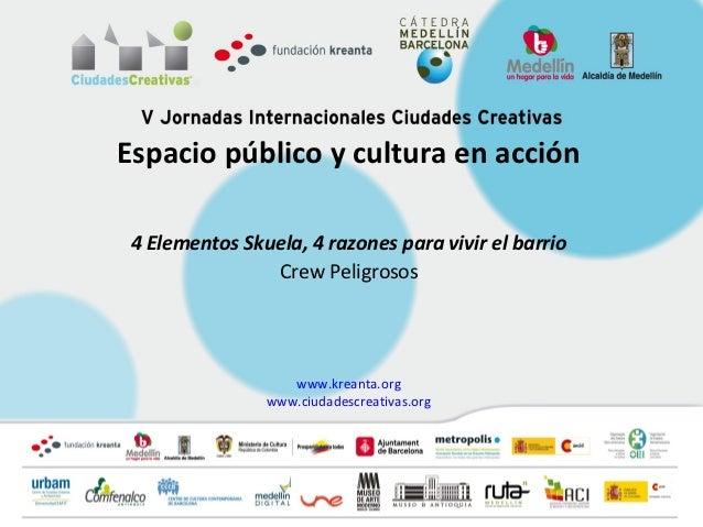 Espacio público y cultura en acción 4 Elementos Skuela, 4 razones para vivir el barrio                Crew Peligrosos     ...