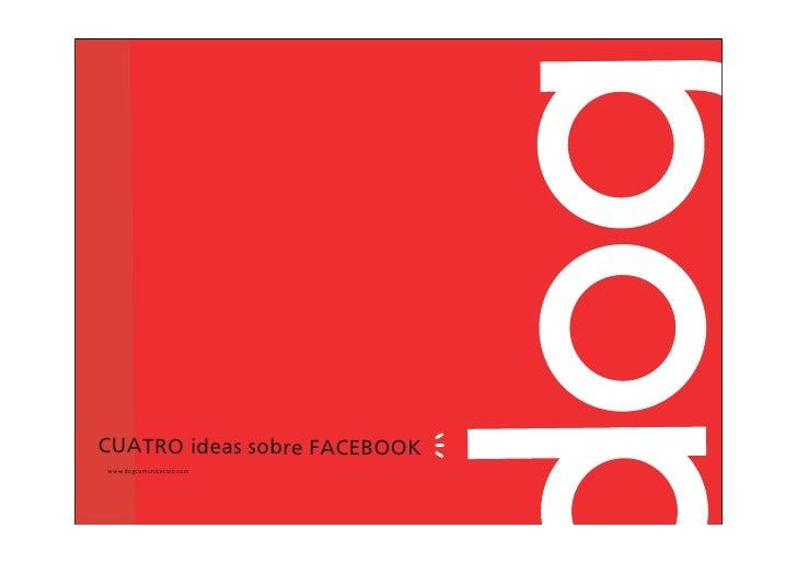 CUATRO ideas sobre FACEBOOK www.dogcomunicacion.com
