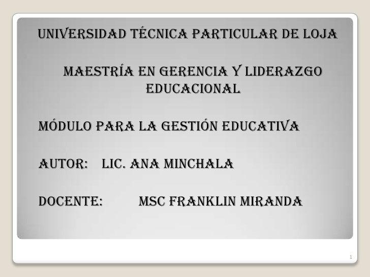 UNIVERSIDAD TÉCNICA PARTICULAR DE LOJA<br />MAESTRÍA EN GERENCIA Y LIDERAZGO EDUCACIONAL<br />MÓDULO PARA LA GESTIÓN EDU...