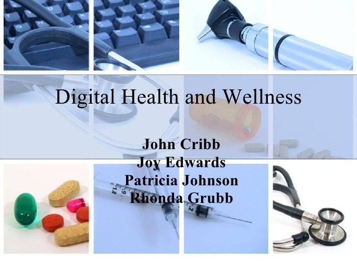 Digital Health and Wellness John Cribb Joy Edwards Patricia Johnson Rhonda Grubb