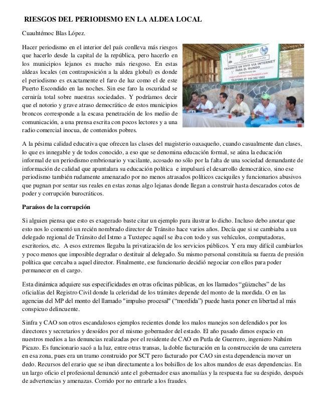 RIESGOS DEL PERIODISMO EN LA ALDEA LOCAL Cuauhtémoc Blas López. Hacer periodismo en el interior del país conlleva más ries...
