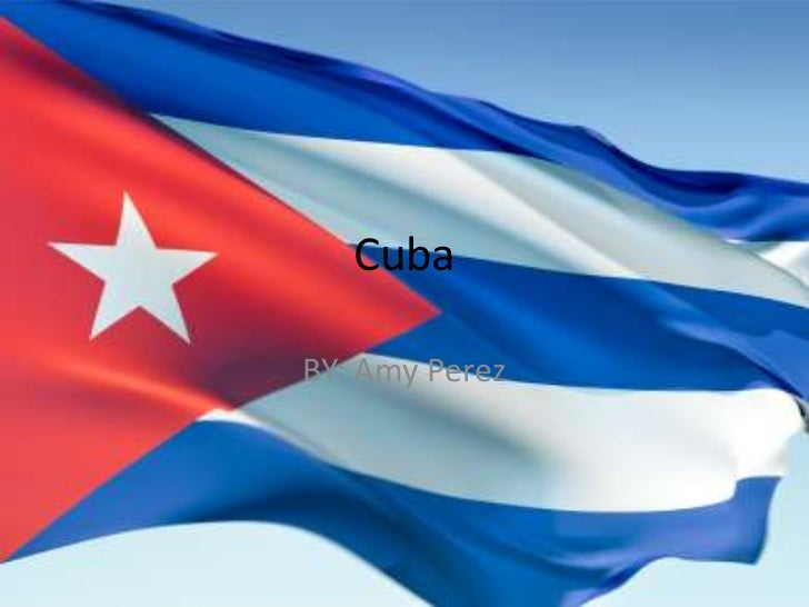 Cuba <br />BY: Amy Perez<br />