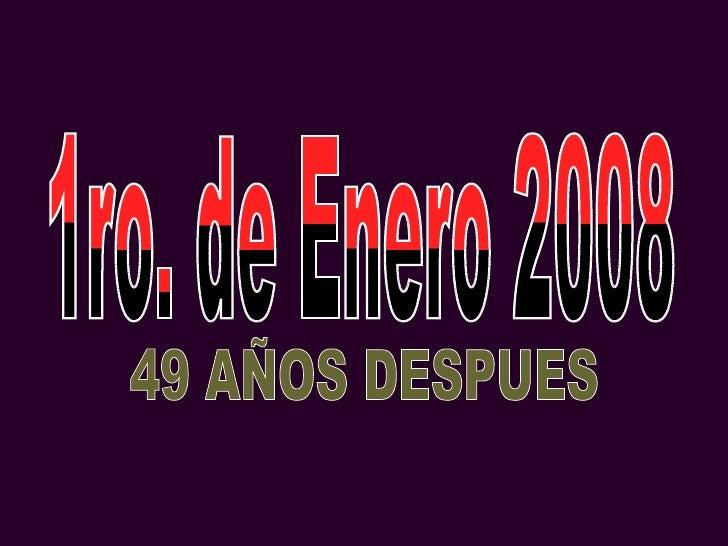 1ro. de Enero 2008 49 AÑOS DESPUES