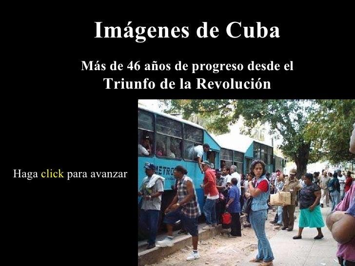 Imágenes de Cuba Más de 46 años de progreso desde el Triunfo de la Revolución Haga  click  para avanzar