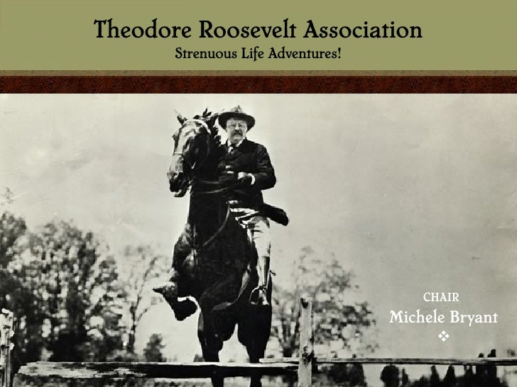 Theodore Roosevelt Association       Strenuous Life Adventures!                                        CHAIR              ...