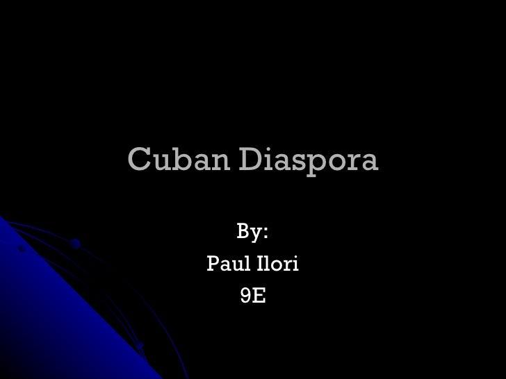 Cuban Diaspora By: Paul Ilori 9E