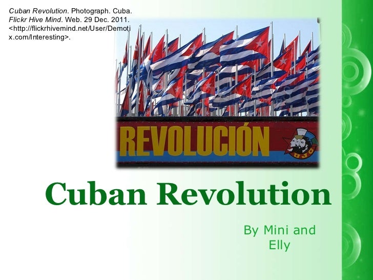 By Mini and Elly Cuban Revolution Cuban Revolution . Photograph. Cuba.  Flickr Hive Mind . Web. 29 Dec. 2011. <http://flic...