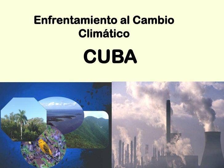 Enfrentamiento al Cambio         Climático          CUBA