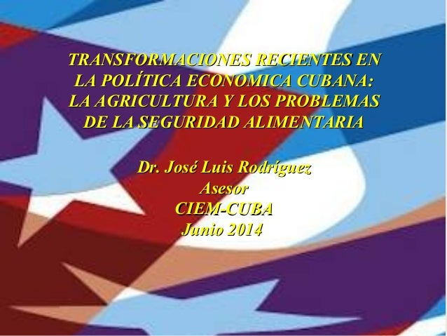 Updating the Cuban economyUpdating the Cuban economy Dr. José Luis RodríguezDr. José Luis Rodríguez CIEMCIEM March 2012Mar...