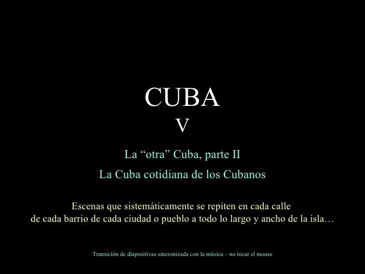 """La """"otra"""" Cuba, parte II La Cuba cotidiana de los Cubanos Escenas que sistemáticamente se repiten en cada calle  de cada b..."""