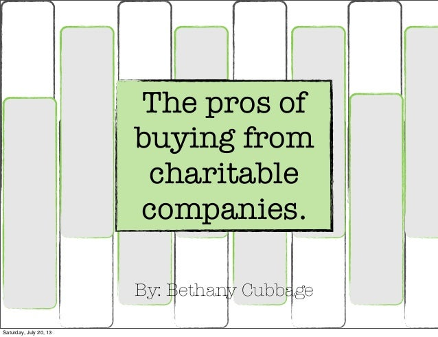 The pros of buying from charitable companies. By: Bethany Cubbage Saturday, July 20, 13