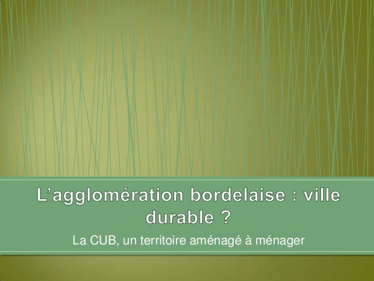 La CUB, un territoire aménagé à ménager<br />L'agglomération bordelaise : ville durable ?<br />