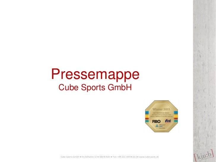 PressemappeCube Sports GmbH Cube Sports GmbH ● Im Zollhafen 12 ● 50678 Köln ● Fon: +49 221-169 96 313 ● www.cubesports.de