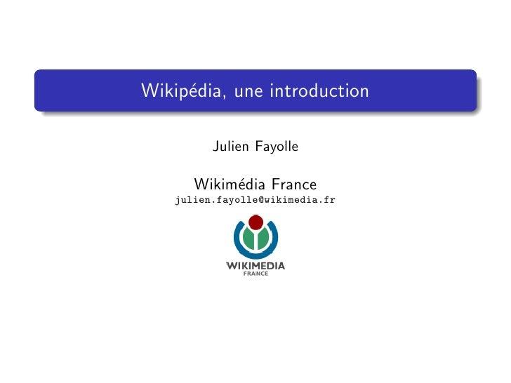 Wikip´dia, une introduction      e           Julien Fayolle        Wikim´dia France            e    julien.fayolle@wikimed...