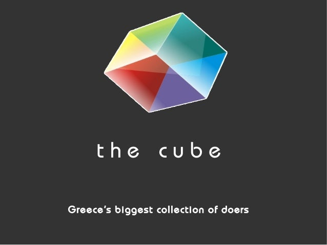 t h e c u b e Greece's biggest collection of doers