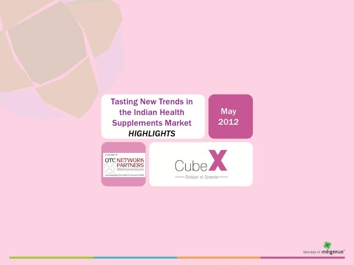 Tasting New Trends in  the Indian Health     MaySupplements Market      2012     HIGHLIGHTS