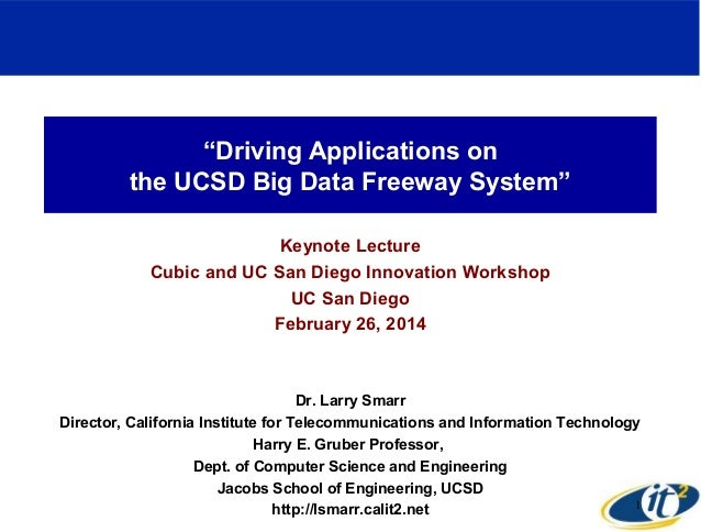 """""""Driving Applications on the UCSD Big Data Freeway System"""" Keynote Lecture Cubic and UC San Diego Innovation Workshop UC S..."""