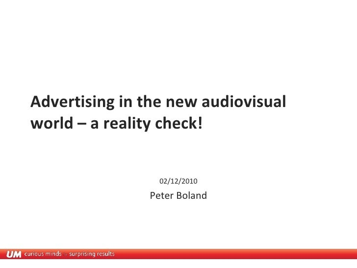 Advertising in the new audiovisualworld – a reality check!                 02/12/2010               Peter Boland