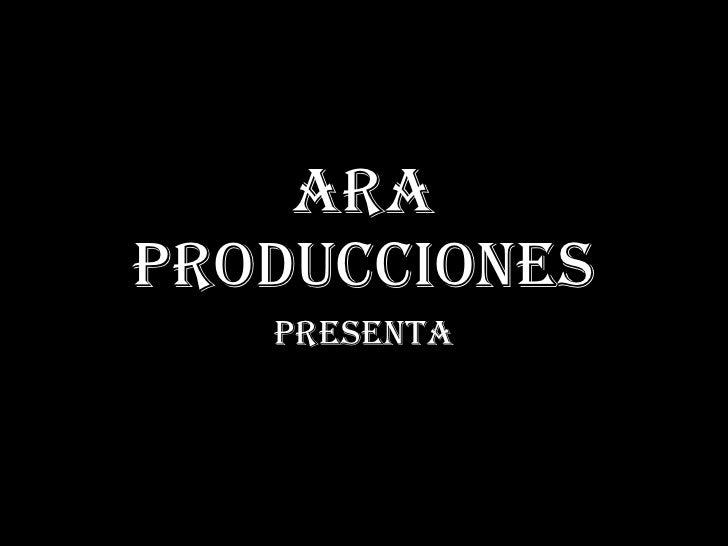 ARA PRoducciones    PResentA