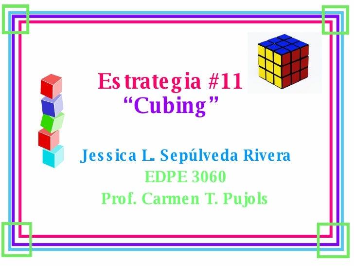 "Estrategia #11 ""Cubing"" Jessica L. Sepúlveda Rivera EDPE 3060 Prof. Carmen T. Pujols"