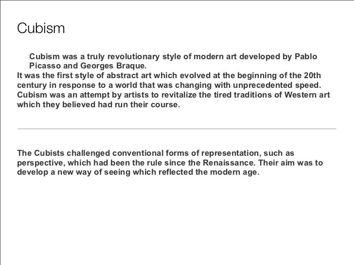 Cubism    Cubism was a truly revolutionary style of modern art developed by Pablo    Picasso and Georges Braque.It was the...