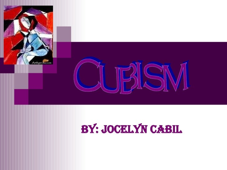 by: Jocelyn Cabil Cubism