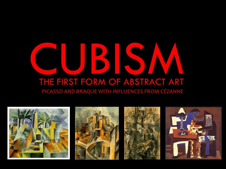 CUBISMTHE FIRST FORM OF ABSTRACT ARTPICASSO AND BRAQUE WITH INFLUENCES FROM CÉZANNE