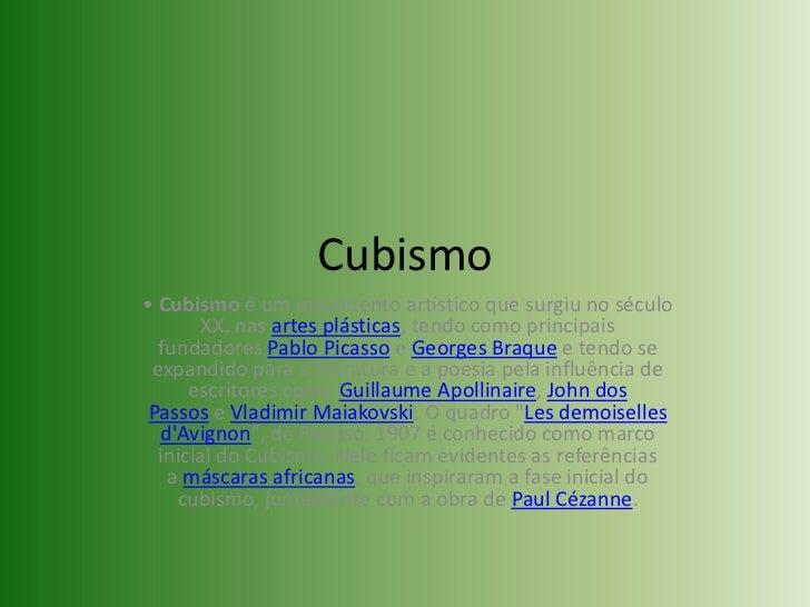 Cubismo<br />• Cubismoé um movimento artístico que surgiu no século XX, nasartes plásticas, tendo como principais fundad...