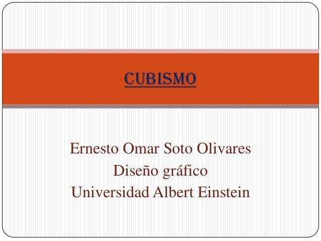 Ernesto Omar Soto Olivares Diseño gráfico Universidad Albert Einstein CUBISMO