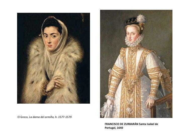 El Greco, La dama del armiño, h. 1577-1579<br />FRANCISCO DE ZURBARÁN Santa Isabel de Portugal, 1640<br />
