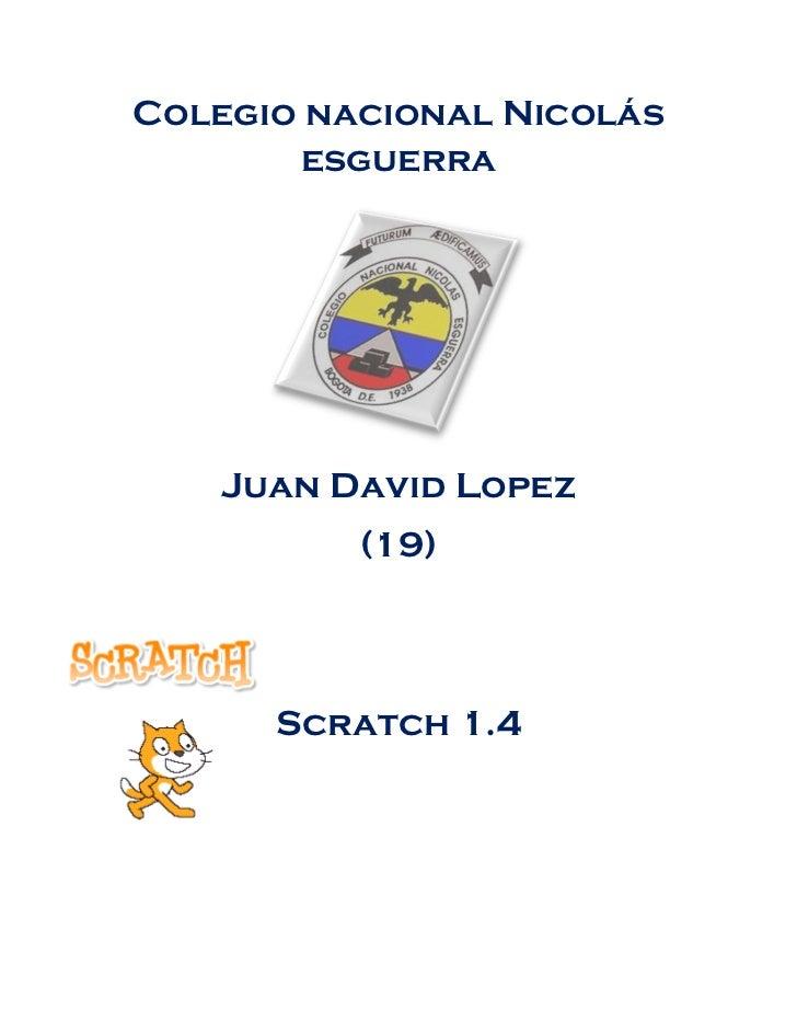 Colegio nacional Nicolás        esguerra    Juan David Lopez          (19)      Scratch 1.4