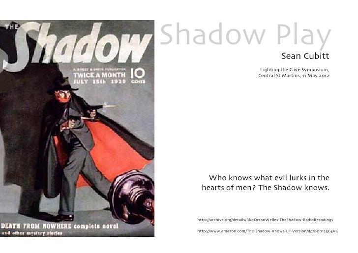 Shadow Play                               Sean Cubitt                                Lighting the Cave Symposium,         ...