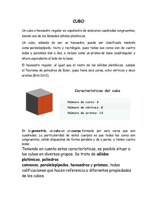 CUBOUn cubo o hexaedro regular es unpoliedro de seiscaras cuadradas congruentes,siendo uno de los llamados sólidos platóni...