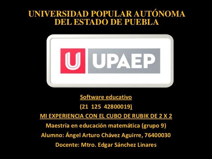UNIVERSIDAD POPULAR AUTÓNOMA     DEL ESTADO DE PUEBLA               Software educativo               (21 125 42800019)  MI...