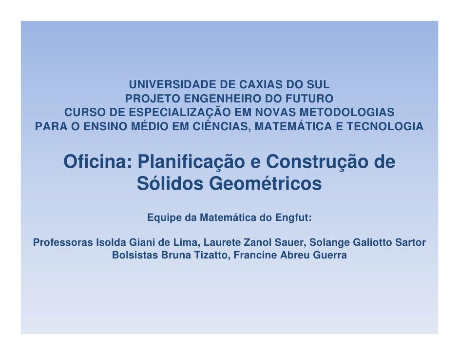 UNIVERSIDADE DE CAXIAS DO SUL              PROJETO ENGENHEIRO DO FUTURO     CURSO DE ESPECIALIZAÇÃO EM NOVAS METODOLOGIAS ...