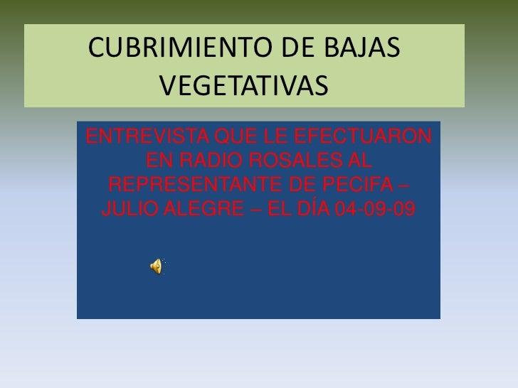 CUBRIMIENTO DE BAJAS VEGETATIVAS<br />ENTREVISTA QUE LE EFECTUARON EN RADIO ROSALES AL REPRESENTANTE DE PECIFA –JULIO ALEG...